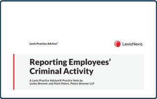 Lesley Brovner and Mark Peters Co-Author Lexis Practice Note Article on Employers Reporting Criminal Activities of Their Employees to Law Enforcement