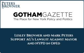 Lesley Brovner and Mark Peters Lay Out Why They Support the Attorney General's Lawsuit Against the Mayor and the NYPD in the Gotham Gazette OpEd.